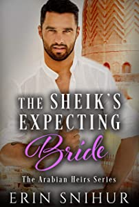 The Sheik's Expecting Bride (The Arabian Heirs #3)