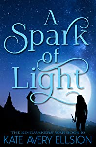 A Spark of Light (The Kingmakers' War, #10)