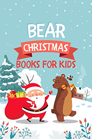 Books For Kids: BEAR CHRISTMAS Book: Childrens Books Bedtime Stories For Kids Free Stories
