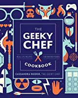 The Geeky Chef Cookbook:Real-Life Recipes for Your Favorite Fantasy Foods