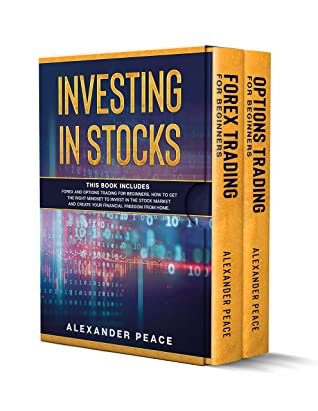 INVESTING IN STOCKS: This Book Includes Forex and Options Trading for Beginners. How to get the right mentality to invest in the stock market and create your financial freedom from home.