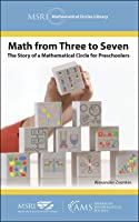 Math from Three to Seven: The Story of a Mathematical Circle for Preschoolers (MSRI Mathematical Circles Library Book 5)