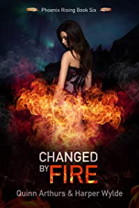 Changed by Fire (Phoenix Rising, #6)