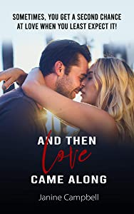 And Then Love Came Along...: A Second Chance At Love Romance (Love After Heartbreak And Loss Series Book 1)