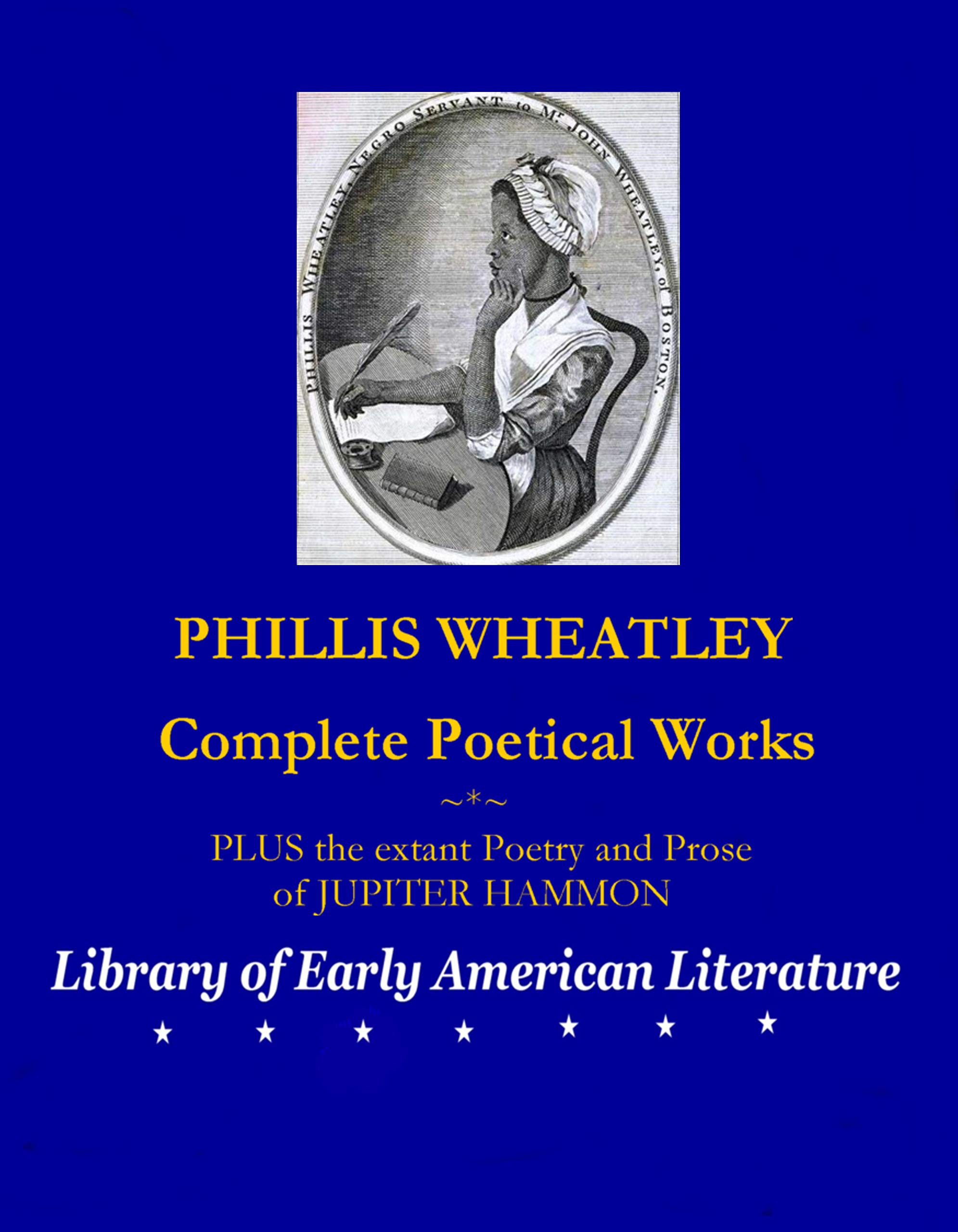 PHILLIS WHEATLEY: Complete Poetical Works (THE LIBRARY OF EARLY AMERICAN LITERATURE) Wheatley Phillis, Jupiter Hammon