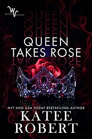 Queen Takes Rose (Wicked Villains, #6)