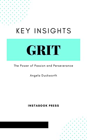 Key Insights: Grit: The Power of Passion and Perseverance by Angela Duckworth