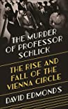 The Murder of Professor Schlick: The Rise and Fall of the Vienna Circle