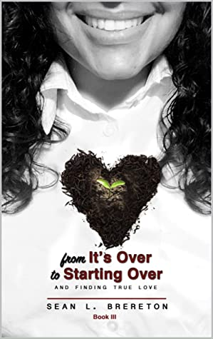 From it's Over to Starting Over: and finding true love (The Most Beautiful Arrangement of Broken Book 3)