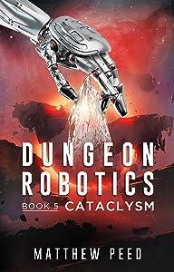 Dungeon Robotics (Book 5): Cataclysm