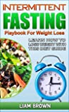 INTERMITTENT FASTING PLAYBOOK FOR WEIGHT LOSS: LEARN HOW TO LOSE WEIGHT WITH THIS FASTING DIET GUIDE