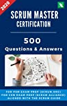 Scrum Master Certification: 500 Questions and Answers for Exam Preparation and Training