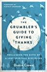 The Grumbler's Guide to Giving Thanks by Dustin Crowe