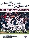 Braves Win! Braves Win! Braves Win!: The 1995 World Champion Atlanta Braves (The SABR Digital Library Book 75)