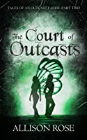 The Court of Outcasts (Tales of an Outcast Faerie Book 2)