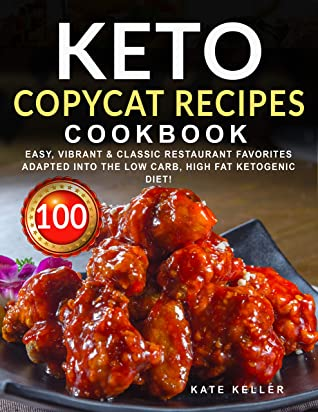 Keto Copycat Recipes Cookbook: More than 100 Easy, Vibrant & Classic Restaurant Favorites Adapted into the Low Carb, High Fat Ketogenic Diet!