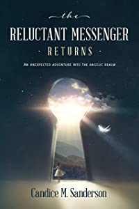 The Reluctant Messenger Returns: An Unexpected Adventure into the Angelic Realms