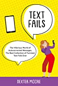 Text Fails: The Hilarious World of Autocorrected Messages. The Best Collection of Funniest Text Fails Ever! (Vol.2)