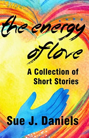 The Energy of Love: A Collection of Short Stories about Energy Connections (Stoneface Collections Book 1)