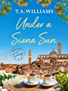 Under a Siena Sun (Escape to Tuscany Book 1)