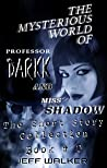The Mysterious World Of Professor Darkk And Miss Shadow: The Short Story Collection ( Book #0)
