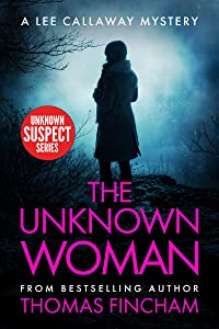 The Unknown Woman: A Private Investigator Mystery Series of Crime and Suspense (Lee Callaway Book 8)