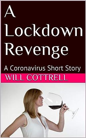 A Lockdown Revenge: A Coronavirus Short Story