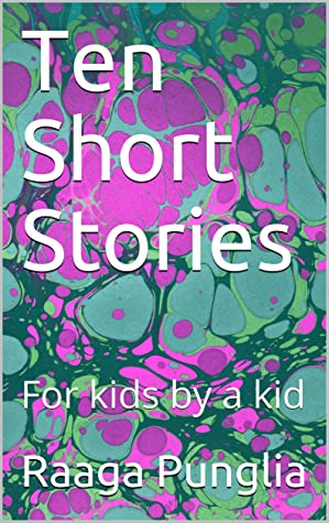 Ten Short Stories: For kids by a kid (Reading is fun! Book 1)