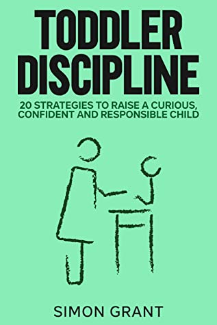 Toddler Discipline: 20 Strategies to Raise a Curious, Confident and Responsible Child