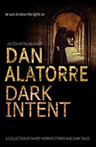 Dark Intent: A Collection of Short Horror Stories and Dark Tales