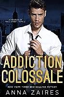Addiction colossale (Le Colosse de Wall Street #2)