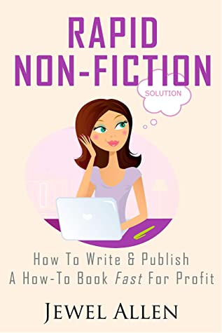 Rapid Non-Fiction: How to Write & Publish a How-to Book Fast for Profit (Rapid Release Series 2)