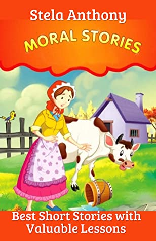 MORAL STORIES FOR KIDS : BEST SHORT MORAL STORIES WITH VALUABLE LESSONS ……..