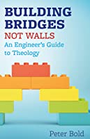 Building Bridges Not Walls: An Engineer's Guide to Theology