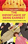 The Importance of Being Earnest: A Trivial Comedy for Serious People is a play