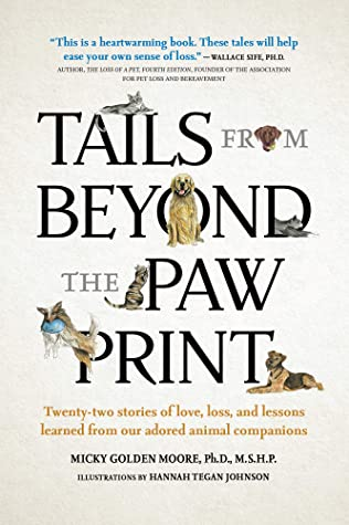 Tails from Beyond the Paw Print: Twenty-two stories of love, loss, and lessons learned from our adored animal companions