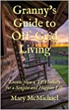 Granny's Guide to Off-Grid Living: Lessons from a TV Hillbilly for a Simpler and Happier Life
