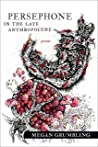 Persephone in the Late Anthropocene by Megan Grumbling