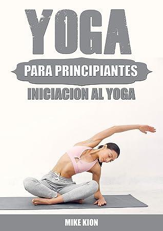 Yoga Para Principiantes Iniciacion Al Yoga En Casa By Mike Kion