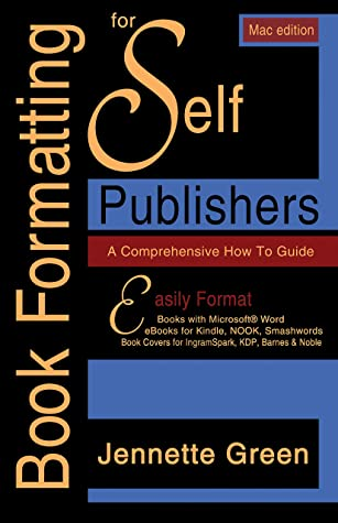 Book Formatting for Self-Publishers, a Comprehensive How to Guide (Mac Edition 2020): Easily format print books and eBooks with Microsoft Word for Kindle, NOOK, IngramSpark, plus much more