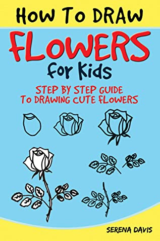 How to Draw Flowers for Kids: Step by Step Guide to Drawing Cute Flowers