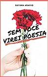Sem você virei poesia