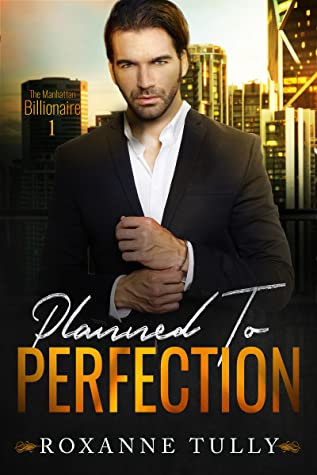 Planned To Perfection (The Manhattan Billionaire #1)