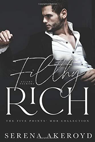 Filthy Rich  A DARK, MAFIA, AGE - Serena Akeroyd