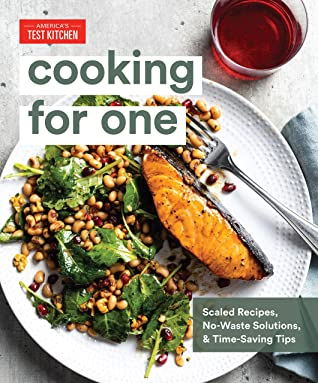 Cooking for one: scaled recipes, no-waste solutions, and time-saving tips by America's Test Kitchen