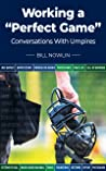 """Working a """"Perfect Game"""": Conversations With Umpires"""