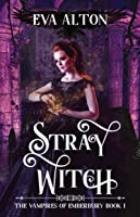 Stray Witch: A Paranormal Vampire Romance and Urban Fantasy Novel (The Vampires of Emberbury #1)