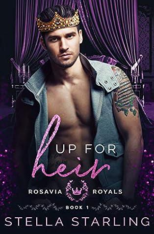 Up for Heir (Rosavia Royals, #1)