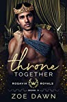 Throne Together (Rosavia Royals, #3)