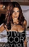 Hotwife Escort - A Hot Wife Multiple Partner Romance Novel